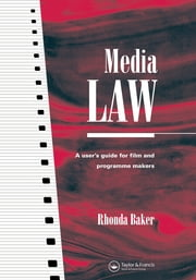 Media Law - A User's Guide for Film and Programme Makers ebook by Rhonda Baker