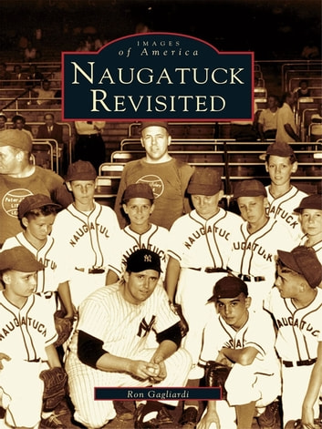 Naugatuck Revisited ebook by Ron Gagliardi