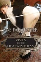 Visits to the Headmistress ebook by Jane Fairweather