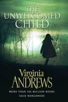The Unwelcomed Child ebook by Virginia Andrews