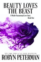 Beauty Loves the Beast - A Wylde Paranormal Love Story, #1 ebook by