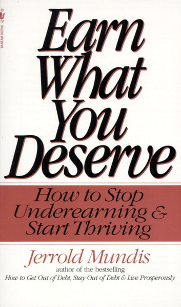 Earn What You Deserve - How to Stop Underearning & Start Thriving ebook by Jerrold Mundis