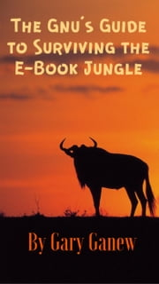 The Gnu's Guide to Surviving the E-Book Jungle ebook by Gary Ganew
