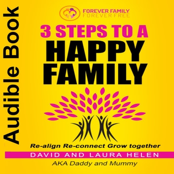 3 STEPS TO A HAPPY FAMILY audiobook by David & Laura Helen