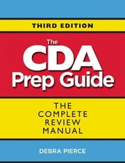 The CDA Prep Guide - The Complete Review Manual ebook by Debra Pierce