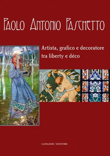 Paolo Antonio Paschetto - Artista, grafico e decoratore tra liberty e déco ebook by Aa.Vv.