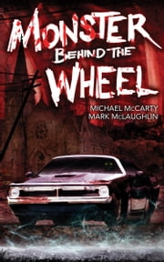 Monster Behind the Wheel ebook by Michael McCarty,Mark McLaughlin