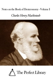 Notes on the Book of Deuteronomy - Volume I ebook by Charles Henry Mackintosh