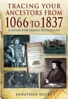 Tracing Your Ancestors from 1066-1837 ebook by Oates, Dr. Jonathan