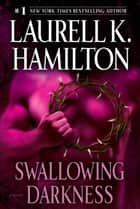 Swallowing Darkness - A Novel ebook by Laurell K. Hamilton