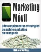 Marketing Móvil - Cómo implementar estrategias de mobile marketing en tu negocio ebook by NW Marketing