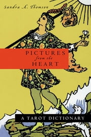 Pictures from the Heart - A Tarot Dictionary ebook by Sandra A. Thomson