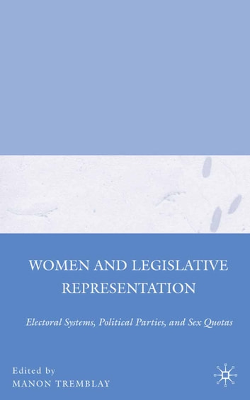 Women and Legislative Representation - Electoral Systems, Political Parties, and Sex Quotas ebook by