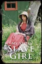 My Story: Slave Girl ebook by Patricia C McKissack