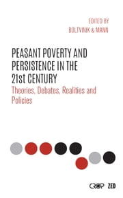 Peasant Poverty and Persistence in the Twenty-first Century - Theories, Debates, Realities and Policies ebook by Julio Boltvinik,Susan Archer Mann,Meghnad Desai