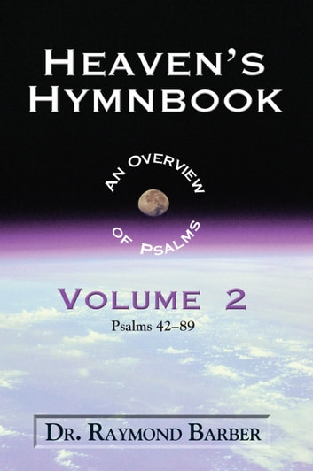Heaven's Hymnbook: An Overview of the Psalms Volume Two ebook by Dr. Raymond W. Barber