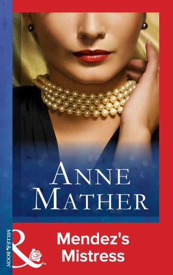 Mendez's Mistress (Mills & Boon Modern) (The Anne Mather Collection) ebook by Anne Mather