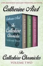 The Calleshire Chronicles Volume Two - A Late Phoenix, His Burial Too, and Slight Mourning ebook by Catherine Aird