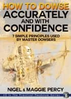 How To Dowse Accurately & With Confidence ebook by Nigel Percy, Maggie Percy