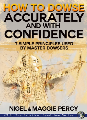How To Dowse Accurately & With Confidence ebook by Nigel Percy,Maggie Percy