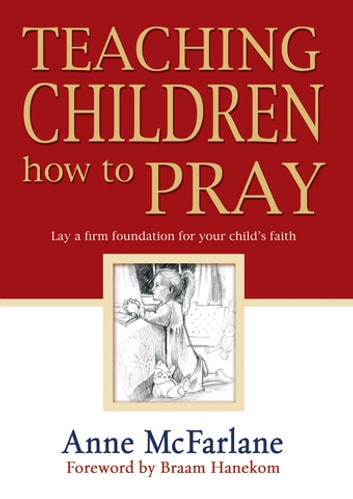 Teaching Children How to Pray (eBook) - Lay a firm foundation for your child's faith ebook by Anne McFarlane