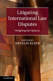 Litigating International Law Disputes - Weighing the Options ebook by Natalie Klein