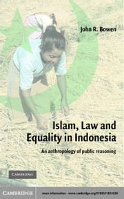 Islam, Law, and Equality in Indonesia ebook by Bowen, John R.
