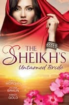 The Sheikh's Untamed Bride - 3 Book Box Set ebook by Sarah Morgan, Jackie Braun, Kristi Gold
