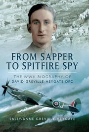 From Sapper to Spitfire Spy: The WWII Biography of David Greville-Heygate DFC ebook by Greville-Heygate, David