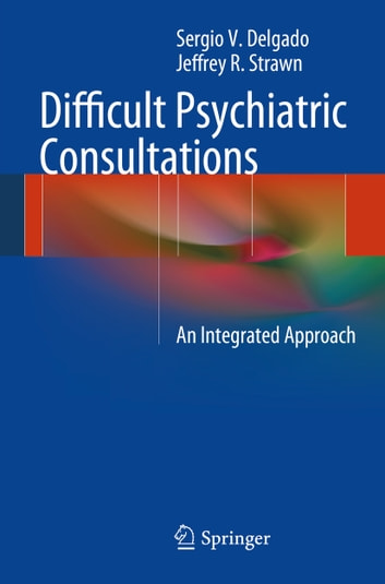 Difficult Psychiatric Consultations - An Integrated Approach ebook by Sergio V. Delgado,Jeffrey R. Strawn
