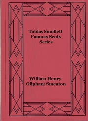 Tobias Smollett - Famous Scots Series ebook by William Henry Oliphant Smeaton