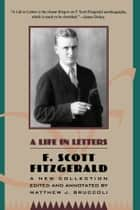 A Life in Letters ebook by F. Scott Fitzgerald