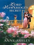 Lord Hawkridge's Secret ebook by Anne Ashley