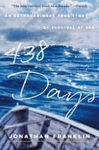 438 Days - An Extraordinary True Story of Survival at Sea ebook by Jonathan Franklin