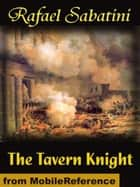 The Tavern Knight (Mobi Classics) ebook by Sabatini, Rafael