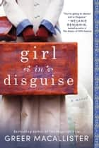 Girl in Disguise e-bok by Greer Macallister