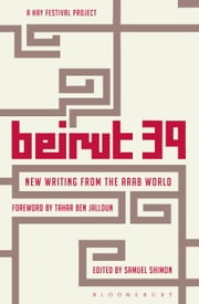 Beirut 39 - New Writing from the Arab World ebook by Samuel Shimon