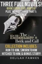 The Billionaire's Beck and Call Series Mega Box Set: Books Four, Five, and Six, PLUS He Rides Hard, Part 1: Snatched! ebook by Delilah Fawkes
