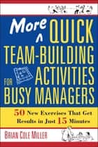 More Quick Team-Building Activities for Busy Managers eBook par Brian Cole Miller