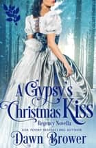 A Gypsy's Christmas Kiss - Connected by a Kiss, #6 ebook by Dawn Brower