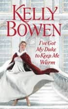 I've Got My Duke to Keep Me Warm ebook by Kelly Bowen
