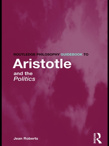 Routledge Philosophy Guidebook to Aristotle and the Politics eBook by Jean Roberts