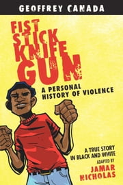 Fist Stick Knife Gun - A Personal History of Violence ebook by Geoffrey Canada,Jamar Nicholas