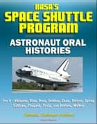 NASA's Space Shuttle Program: Astronaut Oral Histories (Set 4) - Richards, Ride, Ross, Seddon, Shaw, Shriver, Spring, Sullivan, Thagard, Truly, van Hoften, Walker - Columbia, Challenger Accidents ebook by Progressive Management
