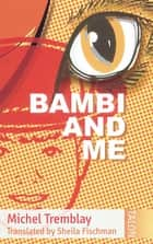 Bambi and Me ebook by Michel Tremblay, Sheila Fischman