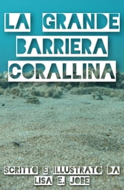 La Grande Barriera Corallina ebook by Lisa E. Jobe