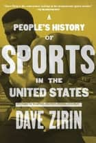 A People's History of Sports in the United States ebook by David Zirin