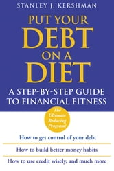 Put Your Debt on a Diet - A Step-by-Step Guide to Financial Fitness ebook by Stanley J. Kershman