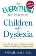 The Everything Parent's Guide to Children with Dyslexia ebook by Abigail Marshall