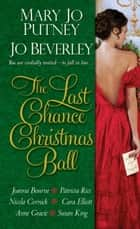The Last Chance Christmas Ball ebook by Mary Jo Putney, Jo Beverley, Joanna Bourne,...